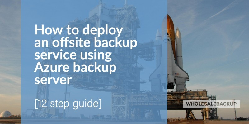How to deploy an offsite backup service using Azure backup server hero