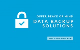 offer peace of mind data backup solutions with wholesalebackup